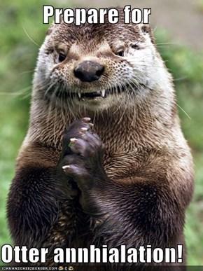 Prepare for  Otter annhialation!