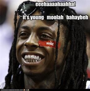 eeehaaaahaahha!  it's young   moolah   bahaybeh