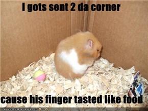 I gots sent 2 da corner  cause his finger tasted like food