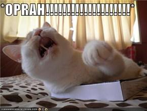 *OPRAH!!!!!!!!!!!!!!!!!!!!*