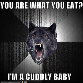 Insanity Wolf: YOU ARE WHAT YOU EAT?