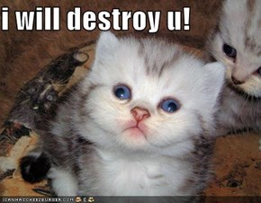 i will destroy u!