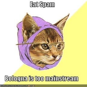 Eat Spam  Bologna is too mainstream