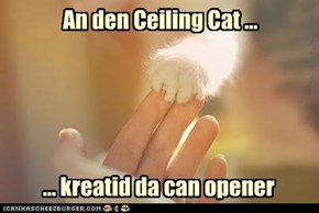 An den Ceiling Cat ...