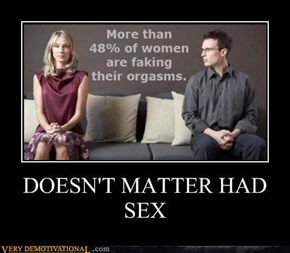 DOESN'T MATTER HAD SEX