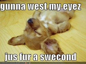 gunna west my eyez  jus fur a swecond
