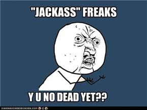 """""""JACKASS"""" FREAKS"""