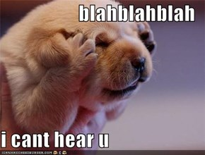 blahblahblah  i cant hear u