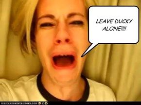 LEAVE DUCKY ALONE!!!!