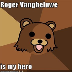 Roger Vangheluwe  is my hero