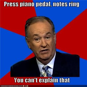 Press piano pedal, notes ring  You can't explain that