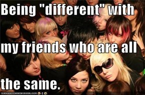 "Being ""different"" with  my friends who are all the same."