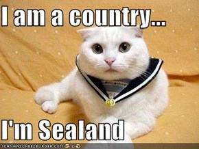 I am a country...  I'm Sealand
