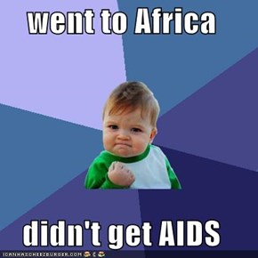 went to Africa  didn't get AIDS