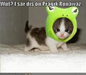 Wut? I sar dis on Pragik Runawaz.