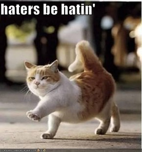 haters be hatin'