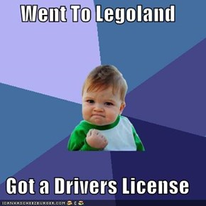 Went To Legoland  Got a Drivers License