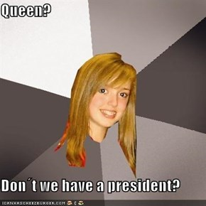 Queen?  Don´t we have a president?