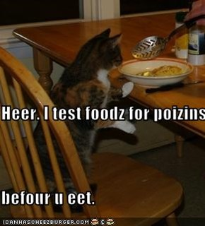 Heer. I test foodz for poizins  befour u eet.