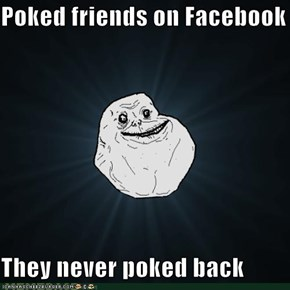 Poked friends on Facebook  They never poked back
