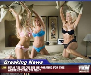 Breaking News - TEAM AES DISCUSSES RE-FORMING FOR THIS WEEKEND'S PILLOW FIGHT