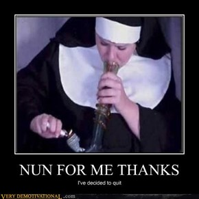 NUN FOR ME THANKS