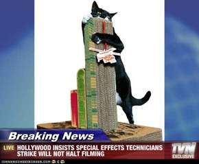 Breaking News - HOLLYWOOD INSISTS SPECIAL EFFECTS TECHNICIANS STRIKE WILL NOT HALT FILMING