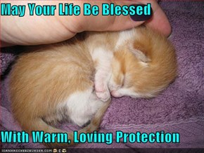 May Your Life Be Blessed  With Warm, Loving Protection