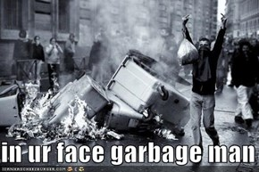 I Don't Care for the Garbageman Either.