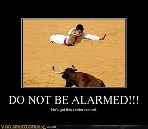 DO NOT BE ALARMED!!!