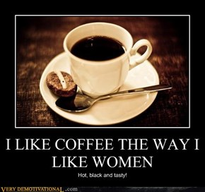 I LIKE COFFEE THE WAY I LIKE WOMEN