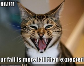 HA!!1!  ur fail is more fail than expected