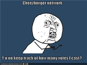 Cheezburger network  Y u no keep track of how many votes I cast?