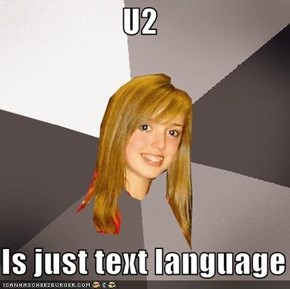 U2  Is just text language