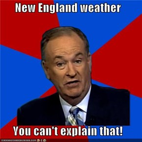 New England weather  You can't explain that!