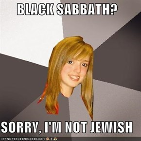 BLACK SABBATH?  SORRY, I'M NOT JEWISH