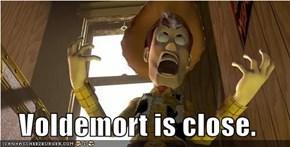 Voldemort is close.