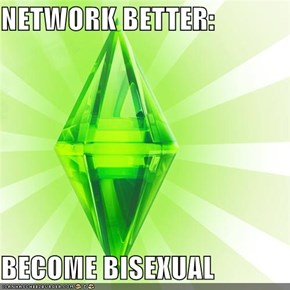 NETWORK BETTER:  BECOME BISEXUAL