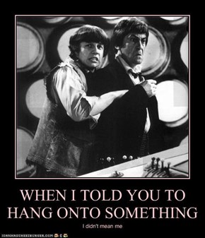 WHEN I TOLD YOU TO HANG ONTO SOMETHING