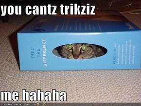 you cantz trikziz  me hahaha