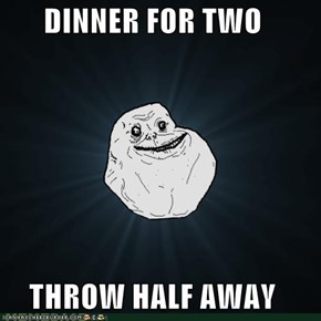 DINNER FOR TWO  THROW HALF AWAY