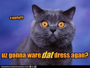 uz gonna ware           dress agan?