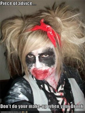 Piece of advice....  Don't do your make-up when your Drunk