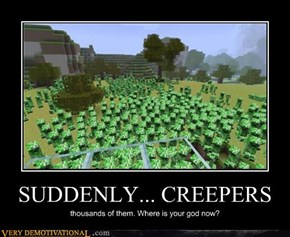 SUDDENLY... CREEPERS