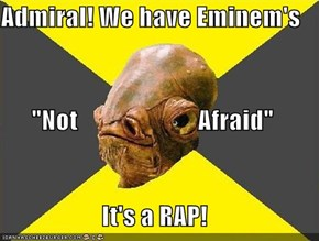 "Admiral! We have Eminem's  ""Not                        Afraid"" It's a RAP!"