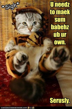 U needz to maek sum babehz ub ur own.
