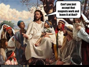 Jesus, Tell Us About Magnets!