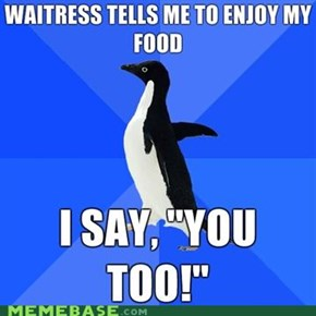 Socially Awkward Penguin Doesn't Like Eating Out