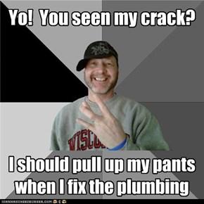 Yo!  You seen my crack?