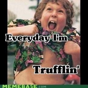 Trufflin' Trufflin'